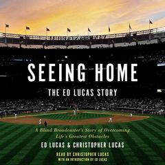 Seeing Home: The Ed Lucas Story by Ed Lucas, Christopher Lucas