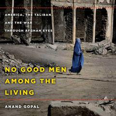 No Good Men among the Living by Anand Gopal