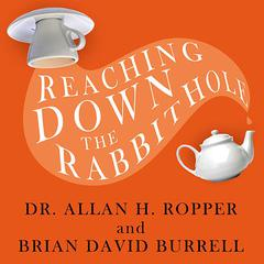 Reaching Down the Rabbit Hole by Dr. Allan H. Ropper, Brian David Burrell