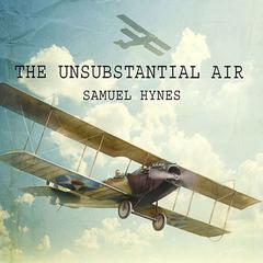 The Unsubstantial Air by Samuel Hynes