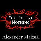 You Deserve Nothing by Alexander Maksik