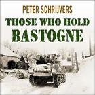 Those Who Hold Bastogne by Peter Schrijvers