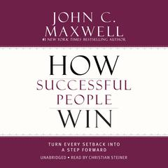 How Successful People Win by John C. Maxwell