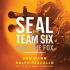 SEAL Team Six: Hunt the Fox by Don Mann, Ralph Pezzullo
