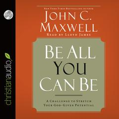 Be All You Can Be by John C. Maxwell