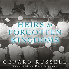 Heirs to Forgotten Kingdoms by Gerard Russell