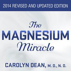 The Magnesium Miracle by Carolyn Dean, MD, ND