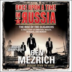 Once Upon a Time in Russia by Ben Mezrich