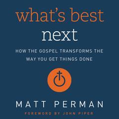 What's Best Next by Matt Perman, Matthew Perman