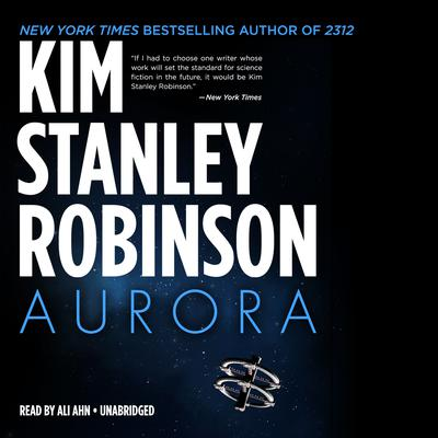Aurora by Kim Stanley Robinson, read by Ali Ahn for Hachette Audio