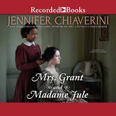 Mrs. Grant and Madame Jule by Jennifer Chiaverini