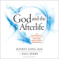 God and the Afterlife by Jeffrey Long, Paul Perry