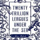 Twenty Trillion Leagues Under the Sea by Marilynne Robinson, Adam Roberts, Adam Roberts