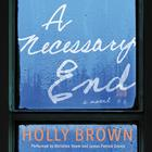 A Necessary End by Holly Brown