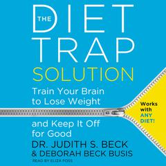 The Diet Trap Solution by Judith S. Beck, PhD, Judith S. Beck, PhD, Deborah Beck Busis, LCSW