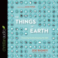 The Things of the Earth by Joe Rigney