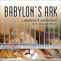 Babylon's Ark by Lawrence Anthony, Graham Spence