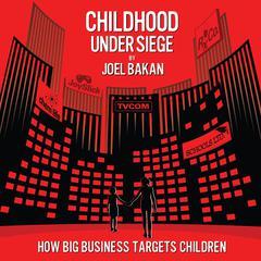 Childhood Under Siege by Joel Bakan