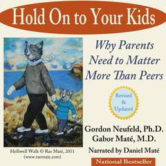 Hold on to Your Kids by Gordon Neufeld, PhD, Gabor Maté, MD