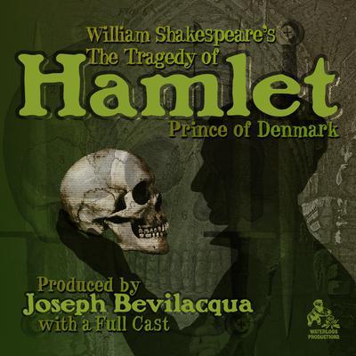 The Tragedy of Hamlet, Prince of Denmark by William Shakespeare, Joe Bevilacqua