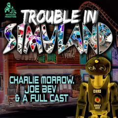 Trouble in Simuland  by Charlie Morrow