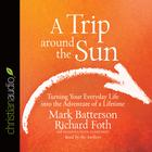 A Trip around the Sun by Mark Batterson, Richard Foth