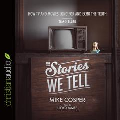 The Stories We Tell by Mike Cosper