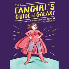 The Fangirl's Guide to the Galaxy by Sam Maggs