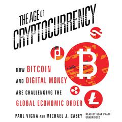 The Age of Cryptocurrency by Paul Vigna, Michael J. Casey