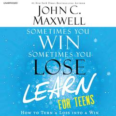 Sometimes You Win, Sometimes You Learn for Teens by John C. Maxwell