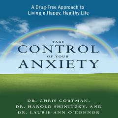 Take Control of Your Anxiety by Chris Cortman, Christopher Cortman, Harold Shinitzky, Laurie-Ann O'Connor