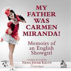 My Father Was Carmen Miranda! by Nena Jover Kelty
