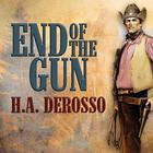 End of the Gun by H. A. Derosso