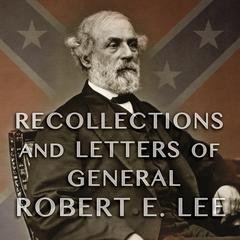 Recollections and Letters of General Robert E. Lee by General Robert E. Lee