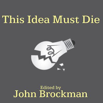 This Idea Must Die by John Brockman