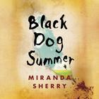 Black Dog Summer by Miranda Sherry