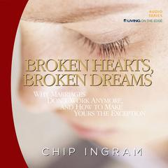 Broken Hearts, Broken Dreams by Chip Ingram