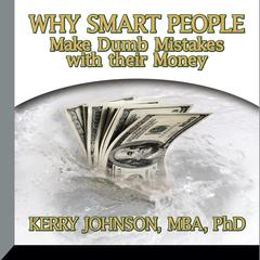 Why Smart People Make Dumb Mistakes with their Money by Kerry Johnson