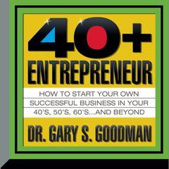 The Forty-Plus Entrepreneur by Gary Goodman, Gary S. Goodman