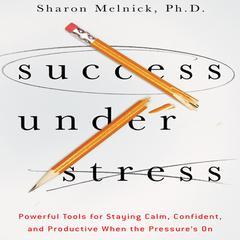 Success Under Stress by Sharon Melnick