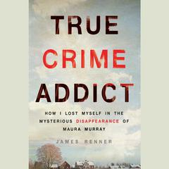 True Crime Addict by James Renner