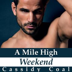 A Mile High Weekend (A Mile High Romance Book 3) by Cassidy Coal