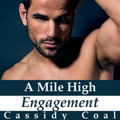 A Mile High Engagement (A Mile High Romance Book 6) by Cassidy Coal