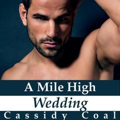 A Mile High Wedding (A Mile High Romance Book 8) by Cassidy Coal