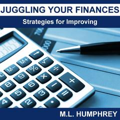 Juggling Your Finances: Strategies for Improving by M.L. Humphrey