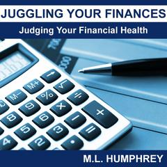 Juggling Your Finances: Judging Your Financial Health by M.L. Humphrey