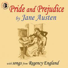 Pride and Prejudice with Songs from Regency England by Jane Austen
