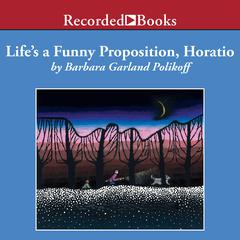 Life's a Funny Proposition, Horatio by Barbara Garland Polikoff