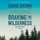 Braving the Wilderness by Brené Brown, PhD, LMSW