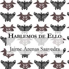 Hablemos de Ello by Jaime Arenas Saavedra